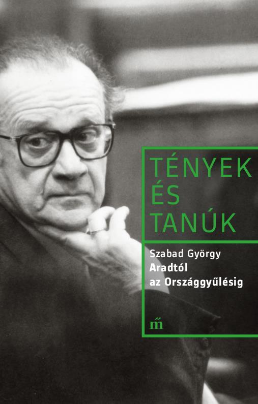 Szabad György: Aradtól az Országgyűlésig – kötetbemutató